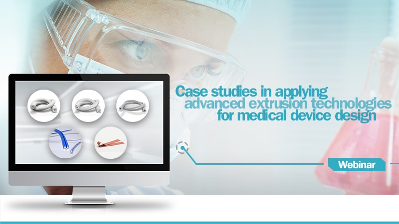 Case studies in applying advanced extrusion technologies for medical device design